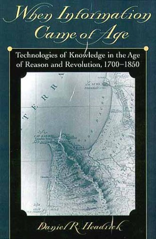 When Information Came of Age: Technologies of Knowledge in the Age of Reason and Revolution, 1700-1850 9780195135978