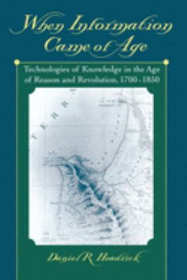 When Information Came of Age: Technologies of Knowledge in the Age of Reason and Revolution, 1700-1850 9780195153736