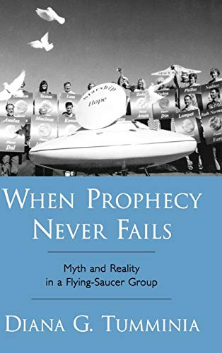When Prophecy Never Fails: Myth and Reality in a Flying-Saucer Group 9780195176759