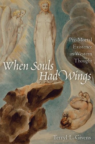 When Souls Had Wings: Pre-Mortal Existence in Western Thought 9780195313901