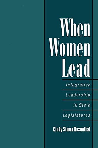 When Women Lead: Integrative Leadership in State Legislatures 9780195115413