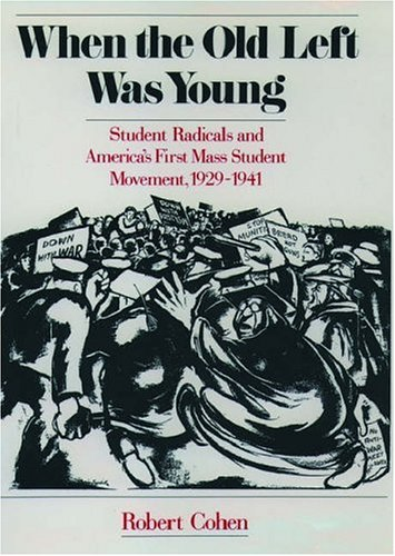 When the Old Left Was Young: Student Radicals and America's First Mass Student Movement, 1929-1941 9780195060997