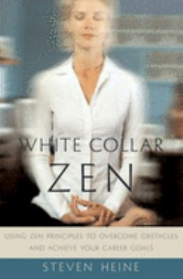 White Collar Zen: Using Zen Principles to Overcome Obstacles and Achieve Your Career Goals 9780195160031
