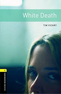 Oxford Bookworms Library: White Death: Level 1: 400-Word Vocabulary 9780194789233