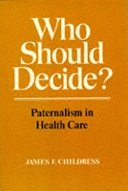 Who Should Decide?: Paternalism in Health Care 9780195039764