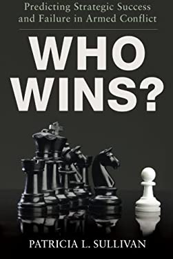 Who Wins?: Predicting Strategic Success and Failure in Armed Conflict 9780199878352