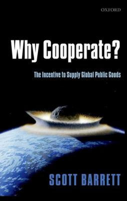 Why Cooperate?: The Incentive to Supply Global Public Goods 9780199585212