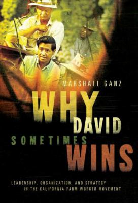 Why David Sometimes Wins: Leadership, Organization, and Strategy in the California Farm Worker Movement 9780195162011