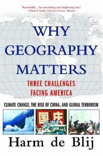 Why Geography Matters: Three Challenges Facing America: Climate Change, the Rise of China, and Global Terrorism 9780195315820