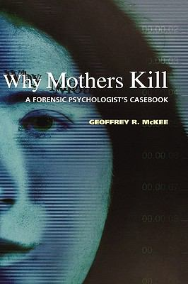 Why Mothers Kill: A Forensic Psychologist's Casebook 9780195182736
