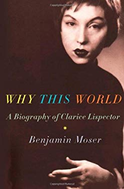 Why This World: A Biography of Clarice Lispector 9780195385564