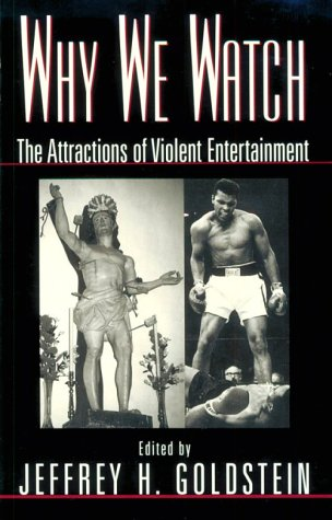 Why We Watch: The Attractions of Violent Entertainment - Goldstein, Jeffrey