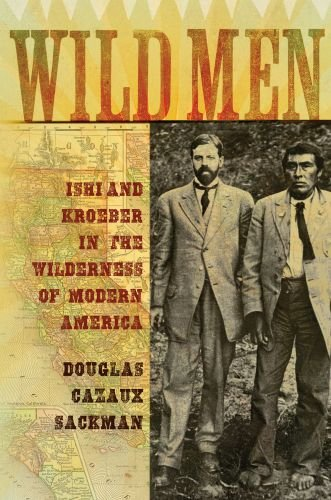 Wild Men: Ishi and Kroeber in the Wilderness of Modern America 9780195178524