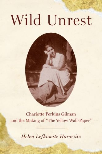 Wild Unrest: Charlotte Perkins Gilman and the Making of