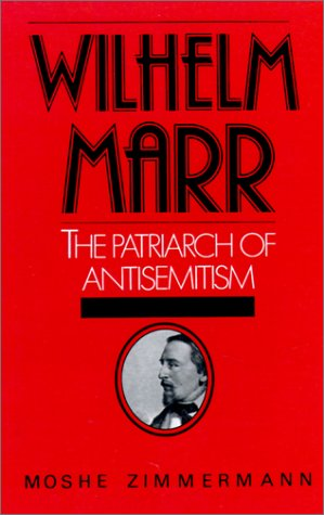Wilhelm Marr: The Patriarch of Antisemitism 9780195040050