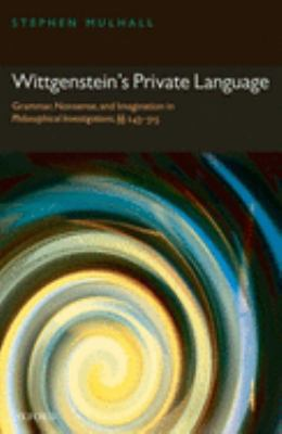 Wittgenstein's Private Language: Grammar, Nonsense and Imagination in Philosophical Investigations, Sections 243-315 9780199208548