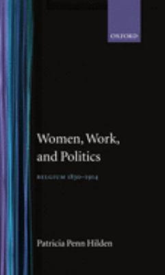 Women, Work, and Politics: Belgium, 1830-1914 9780198228837