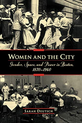 Women and the City: Gender, Space, and Power in Boston, 1870-1940 9780195158649