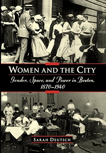 Women and the City: Gender, Space, and Power in Boston, 1870-1940 9780195057058