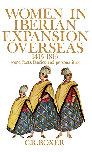 Women in Iberian Expansion Overseas, 1415-1815: Some Facts, Fancies, and Personalities 9780195198171