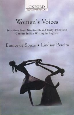 Women's Voices: Selections from Nineteenth and Early Twentieth Century Indian Writing in English