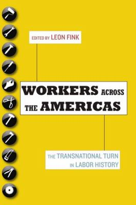 Workers Across the Americas: The Transnational Turn in Labor History 9780199731633