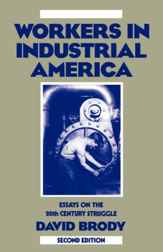 Workers in Industrial America: Essays on the Twentieth Century Struggle 9780195045048
