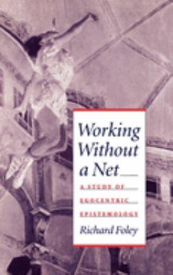 Working Without a Net: A Study of Egocentric Epistemology 9780195076998