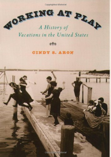 Working at Play: A History of Vacations in the United States 9780195055849