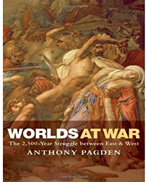 Worlds at War: The 2,500-Year Struggle Between East and West 9780199237432