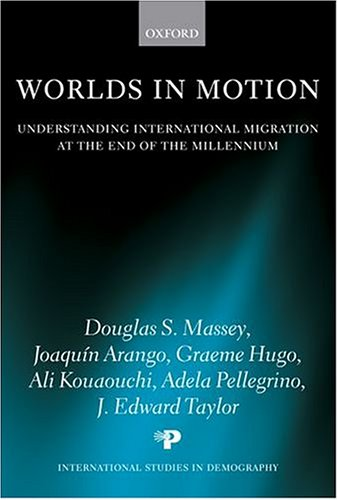 Worlds in Motion: Understanding International Migration at the End of the Millennium 9780199282760