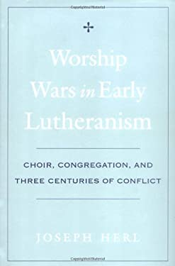 Worship Wars in Early Lutheranism: Choir, Congregation, and Three Centuries of Conflict 9780195154399