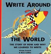 Write Around the World: The Story of How and Why We Learned to Write