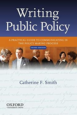Writing Public Policy: A Practical Guide to Communicating in the Policy-Making Process 9780199933921