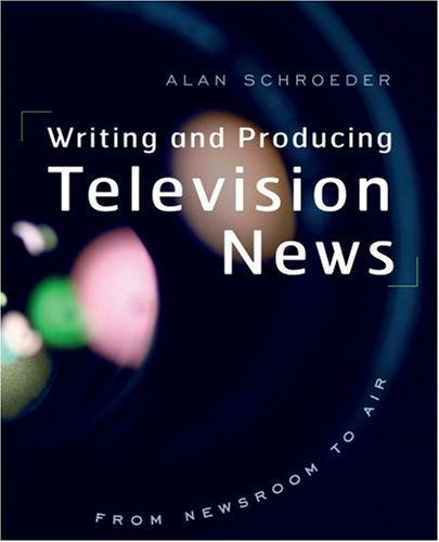 Writing and Producing Television News: From Newsroom to Air 9780195311938