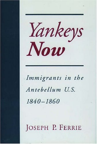 Yankeys Now: Immigrants in the Antebellum U.S. 1840-1860 9780195109344