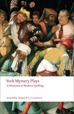 York Mystery Plays: A Selection in Modern Spelling 9780199552535
