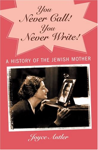You Never Call! You Never Write!: A History of the Jewish Mother 9780195147872