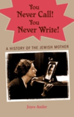 You Never Call! You Never Write!: A History of the Jewish Mother 9780195341430
