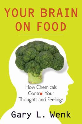 Your Brain on Food: How Chemicals Control Your Thoughts and Feelings 9780195388541