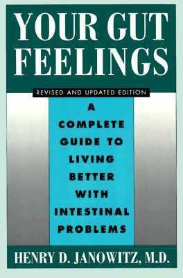 Your Gut Feelings: A Complete Guide to Living Better with Intestinal Problems 9780195089363