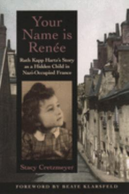 Your Name Is Ren E: Ruth Kapp Hartz's Story as a Hidden Child in Nazi-Occupied France 9780195154993