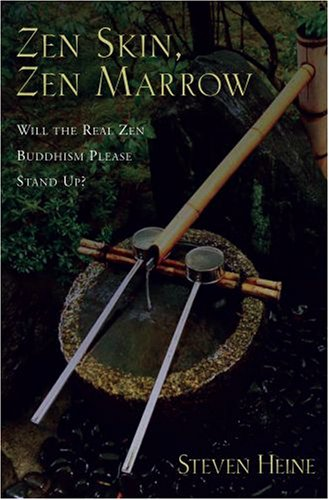 Zen Skin, Zen Marrow: Will the Real Zen Buddhism Please Stand Up? 9780195326772