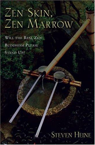 Zen Skin, Zen Marrow: Will the Real Zen Buddhism Please Stand Up?