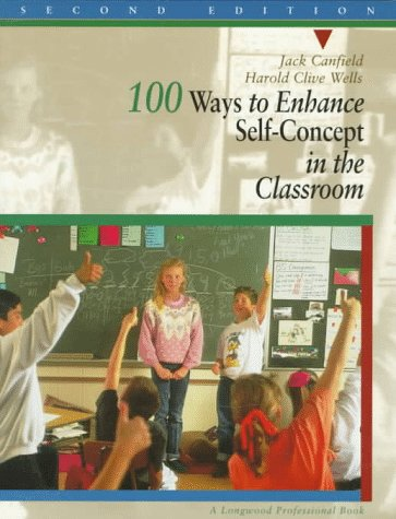 100 Ways to Enhance Self-Concept in the Classroom 9780205154159