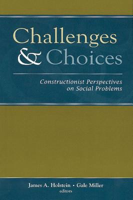 Challenges and Choices: Constructionist Perspectives on Social Problems 9780202306971