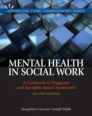 Mental Health in Social Work: A Casebook on Diagnosis and Strengths Based Assessment 9780205055043
