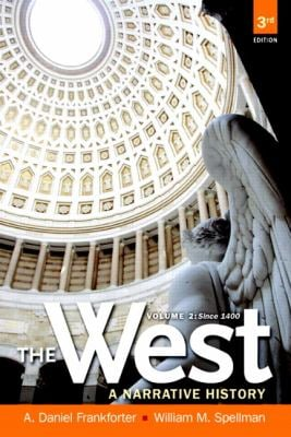 The West: A Narrative History, Volume Two: Since 1400 9780205180912