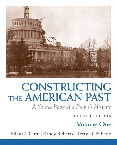 Constructing the American Past, Volume 1: A Source Book of a People's History 9780205773640