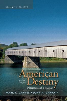 American Destiny: Narrative of a Nation, Volume 1 9780205790395